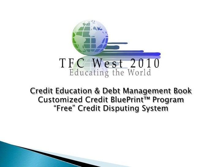 "Credit Education & Debt Management Book<br />Customized Credit BluePrint™ Program<br />""Free"" Credit Disputing System<br />"