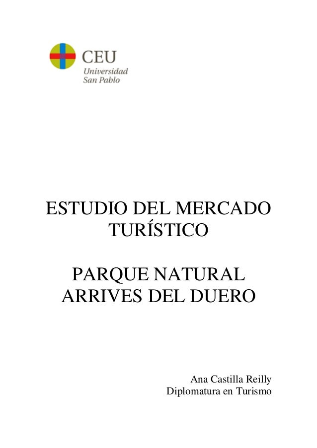 ESTUDIO DEL MERCADO TURÍSTICO PARQUE NATURAL ARRIVES DEL DUERO Ana Castilla Reilly Diplomatura en Turismo