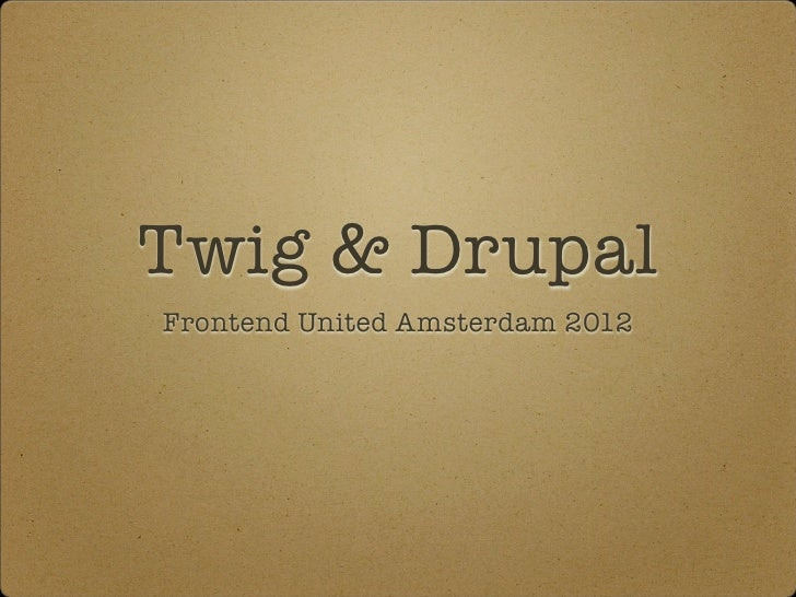 Twig & DrupalFrontend United Amsterdam 2012