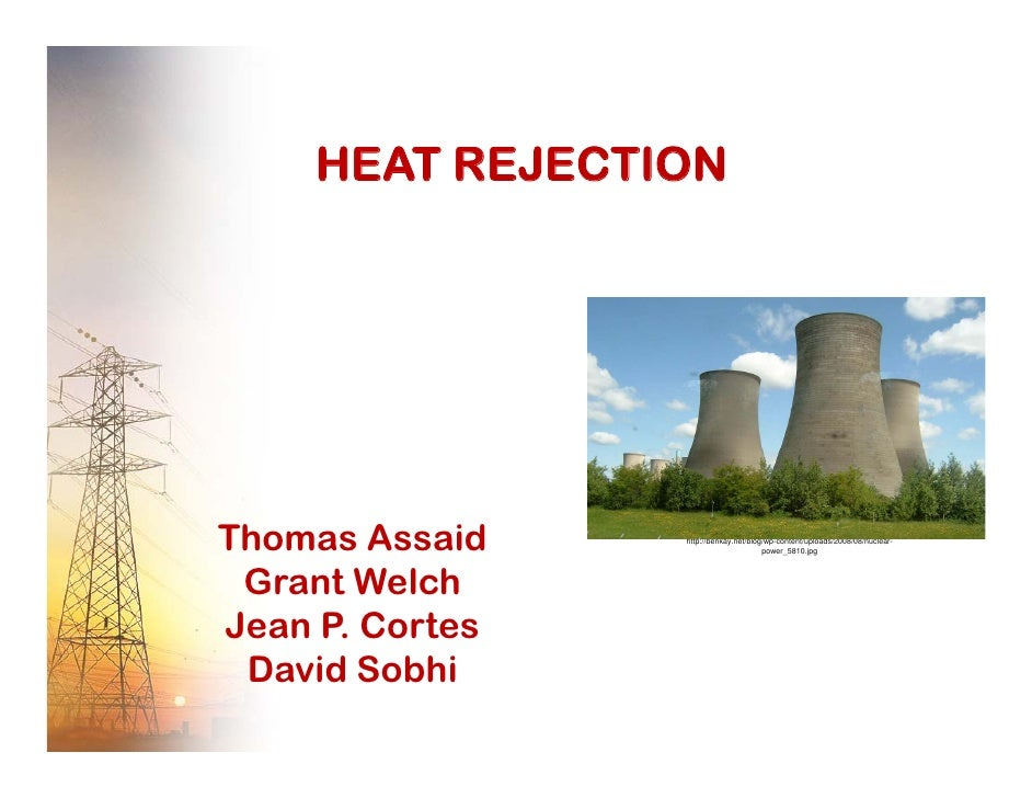 HEAT REJECTION     Thomas Assaid    http://benkay.net/blog/wp-content/uploads/2008/08/nuclear-                            ...
