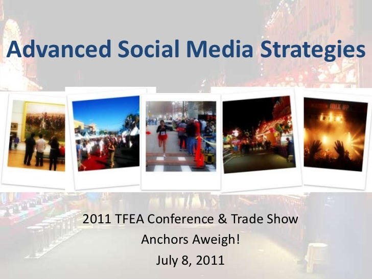 Advanced Social Media Strategies<br />2011TFEA Conference & Trade Show<br />Anchors Aweigh!<br />July 8, 2011<br />
