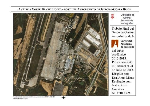 A ÁLISIS COSTE BE EFICIO EX – POST DEL AEROPUERTO DE GIRO A-COSTA BRAVA Trabajo Final del Grado de Gestión Aeronáutica de ...