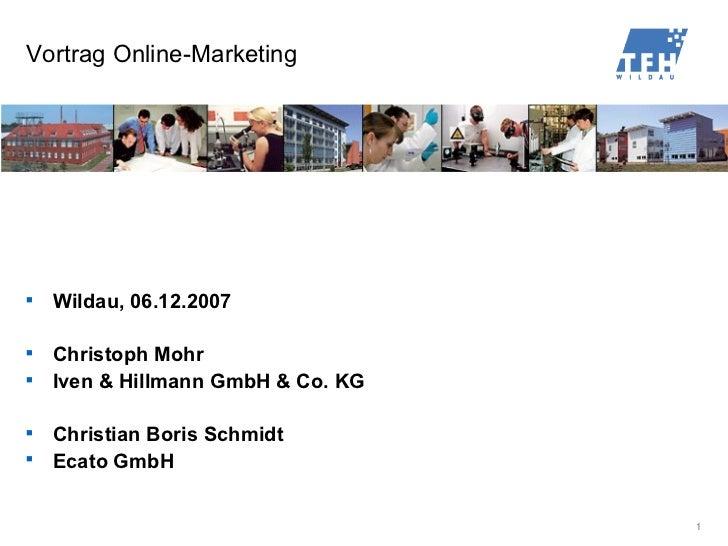 Vortrag Online-Marketing          Wildau, 06.12.2007       Christoph Mohr      Iven  Hillmann GmbH  Co. KG       Chris...