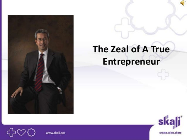The Zeal of A True  Entrepreneur
