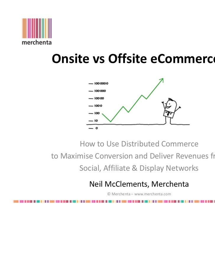 Onsite vs Offsite eCommerce?       How to Use Distributed Commerceto Maximise Conversion and Deliver Revenues from       S...