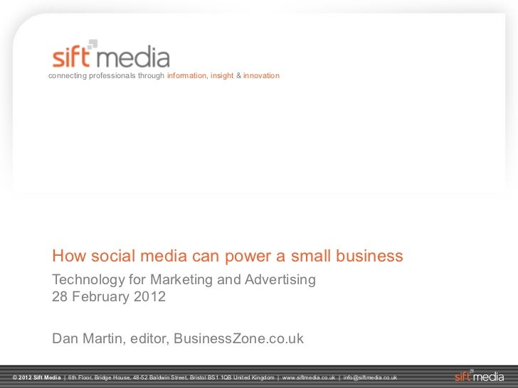 How social media can power a small business Technology for Marketing and Advertising 28 February 2012 Dan Martin, editor, ...