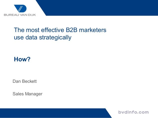 The most effective B2B marketersuse data strategicallyHow?Dan BeckettSales Manager