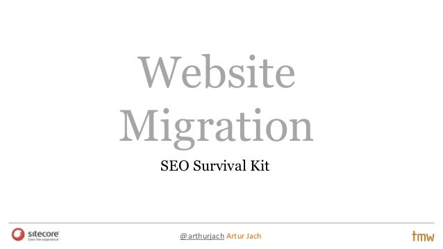 Website Migration SEO Survival Kit  @arthurjach Artur Jach
