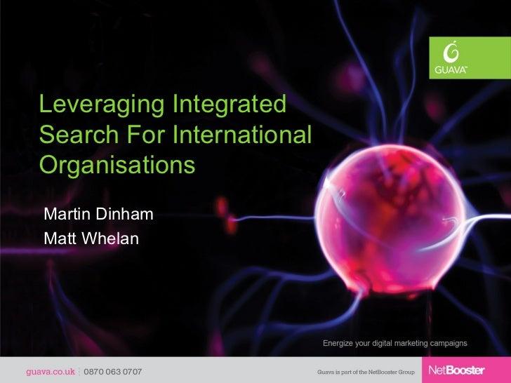 Leveraging IntegratedSearch For InternationalOrganisationsMartin DinhamMatt Whelan