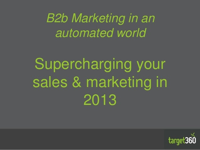 B2b Marketing in an  automated worldSupercharging yoursales & marketing in       2013