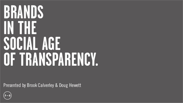 BRANDSIN THESOCIAL AGEOF TRANSPARENCY.Presented by Brook Calverley & Doug Hewett