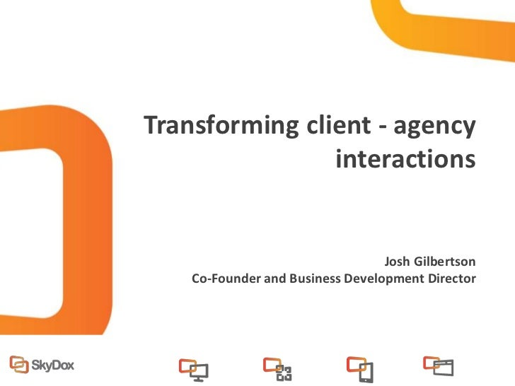 Transforming client - agency                interactions                                  Josh Gilbertson    Co-Founder an...