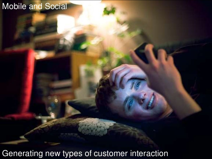 Mobile and Social<br />Generating new types of customer interaction<br />