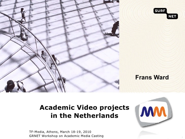 Frans Ward         Academic Video projects        in the Netherlands  TF-Media, Athens, March 18-19, 2010 GRNET Workshop o...