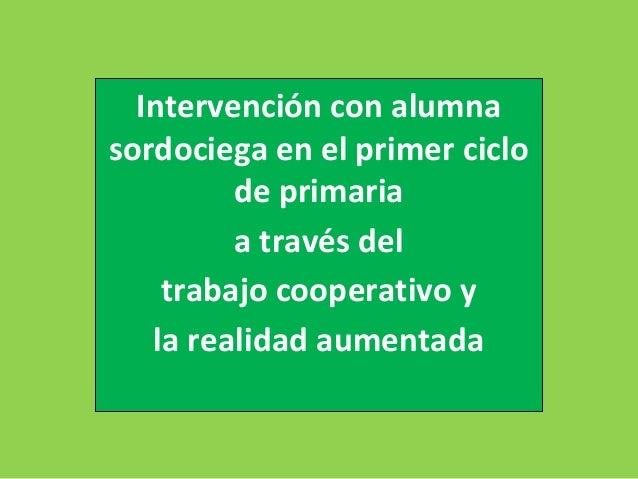 Intervención con una alumna sordociega en el primer ciclo de primaria a través del Trabajo cooperativo y la realidad aumen...