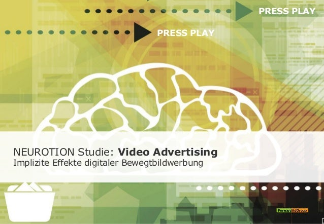 NEUROTION Studie: Video Advertising Implizite Effekte digitaler Bewegtbildwerbung PRESS PLAY PRESS PLAY