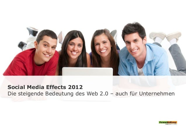 Social Media Effects 2012 Die steigende Bedeutung des Web 2.0 – auch für Unternehmen