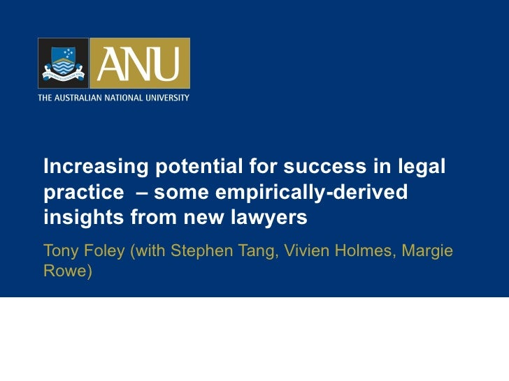 Increasing potential for success in legal practice  – some empirically-derived insights from new lawyers Tony Foley (with ...