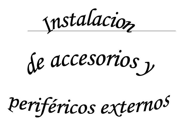 Instalacion de accesorios y periféricos externos