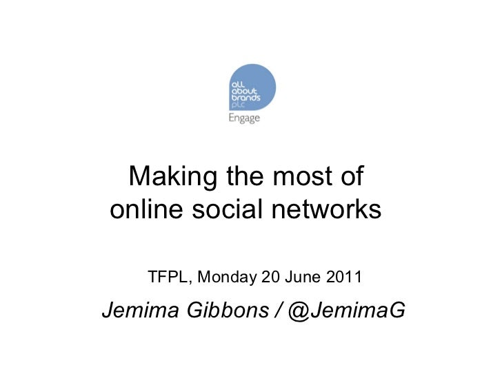 Making the most of online social networks TFPL, Monday 20 June 2011 Jemima Gibbons / @JemimaG