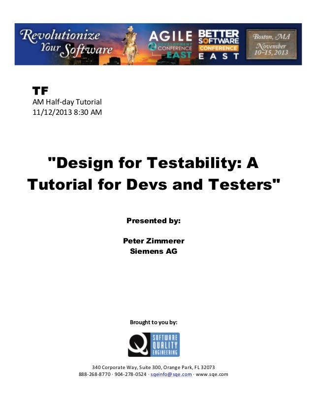 "!  TF  AM!Half(day!Tutorial! 11/12/2013!8:30!AM! ! ! ! ! !  ""Design for Testability: A Tutorial for Devs and Testers"" ! ! ..."