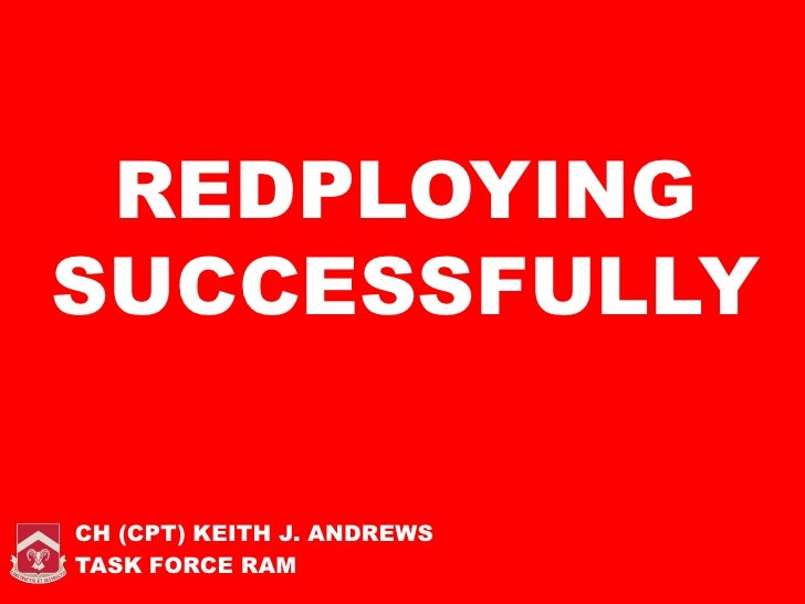 REDPLOYING SUCCESSFULLY  CH (CPT) KEITH J. ANDREWS TASK FORCE RAM