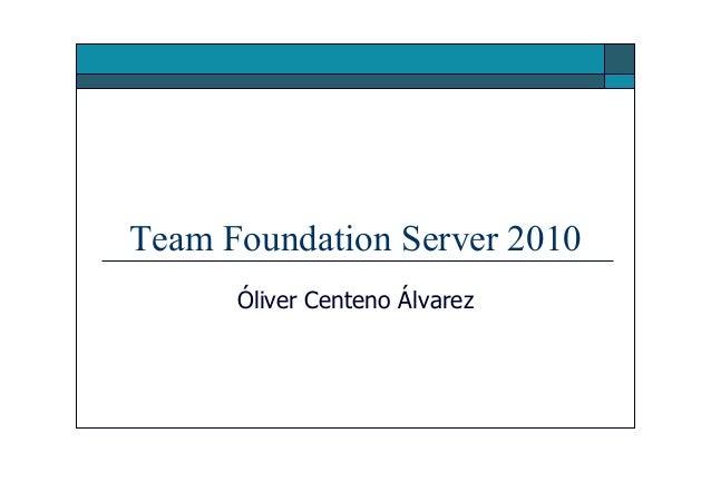 Team Foundation Server 2010      Óliver Centeno Álvarez