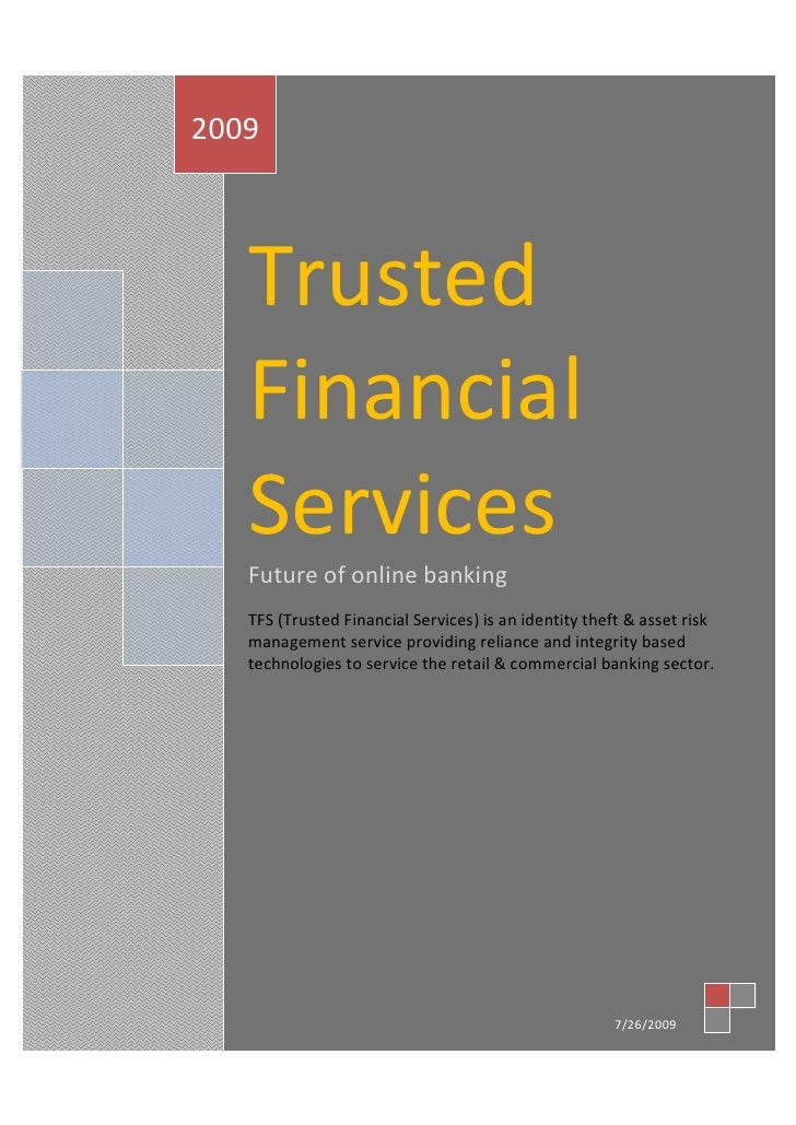 2009        Trusted     Financial     Services     Future of online banking     TFS (Trusted Financial Services) is an ide...