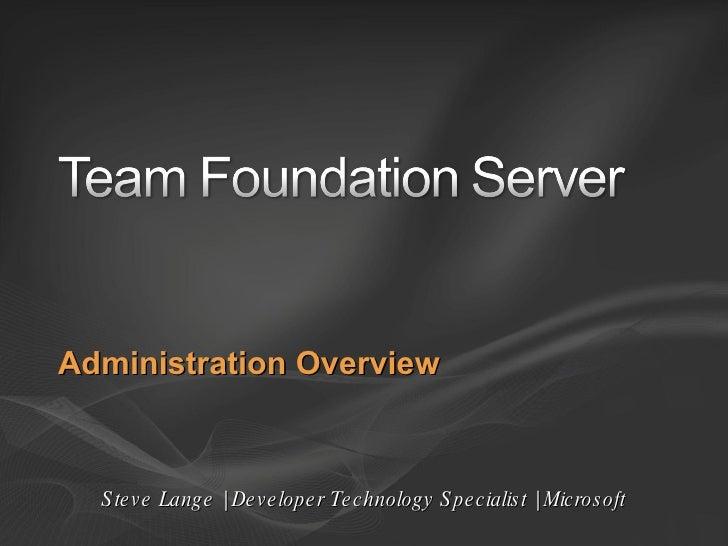 Administration Overview Steve Lange | Developer Technology Specialist | Microsoft