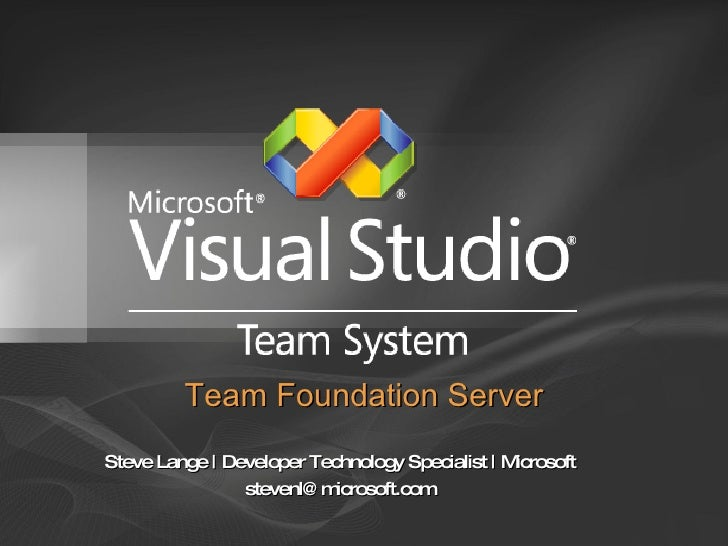 Steve Lange | Developer Technology Specialist | Microsoft [email_address] Team Foundation Server