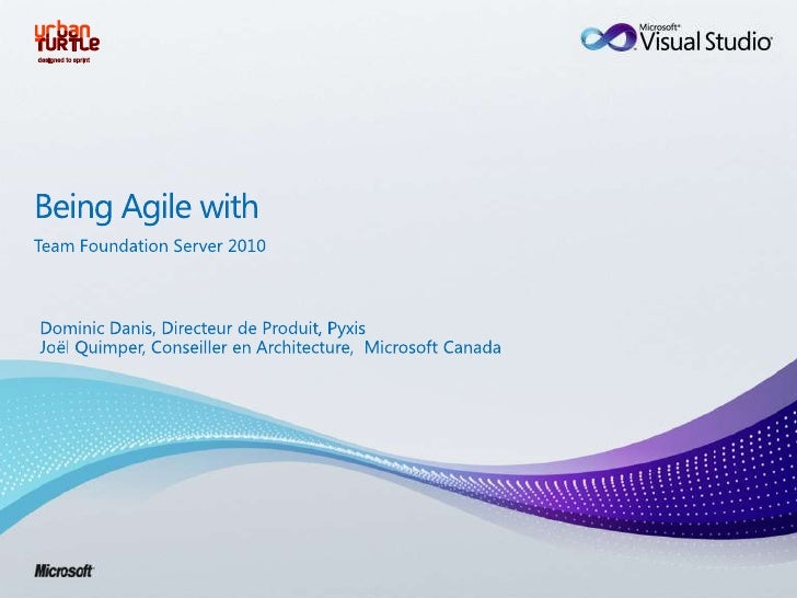 Being Agile with<br />Team Foundation Server 2010<br />Dominic Danis, Directeur de Produit, Pyxis<br />Joël Quimper, Conse...