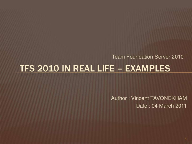 Team Foundation Server 2010<br />1<br />TFS 2010 In real life – EXAMPLES<br />Author : Vincent TAVONEKHAM<br />Date : 04 M...