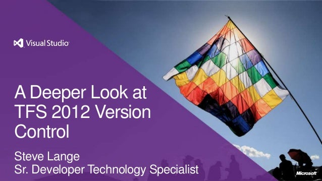A Deeper Look at Team Foundation Server 2012 Version Control