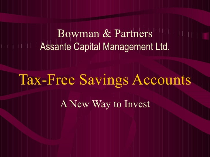 Bowman & Partners Assante Capital Management Ltd.  (Member CIPF) Tax-Free Savings Accounts A New Way to Invest