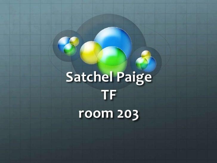 Satchel Paige      TF   room 203
