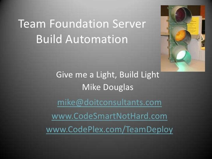 Team Foundation Server    Build Automation        Give me a Light, Build Light             Mike Douglas       mike@doitcon...