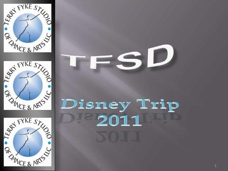 TFSD<br />August 23, 2010<br />1<br />Disney Trip 2011<br />