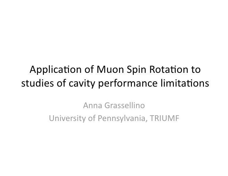 Applica'onofMuonSpinRota'onto studiesofcavityperformancelimita'ons               AnnaGrassellino      Univers...
