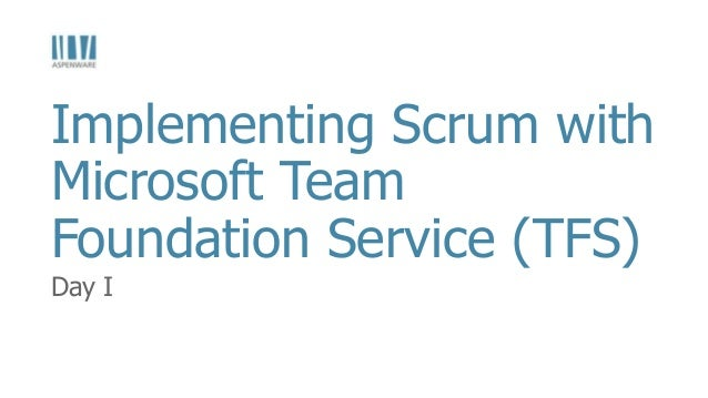 Day I Implementing Scrum with Microsoft Team Foundation Service (TFS)