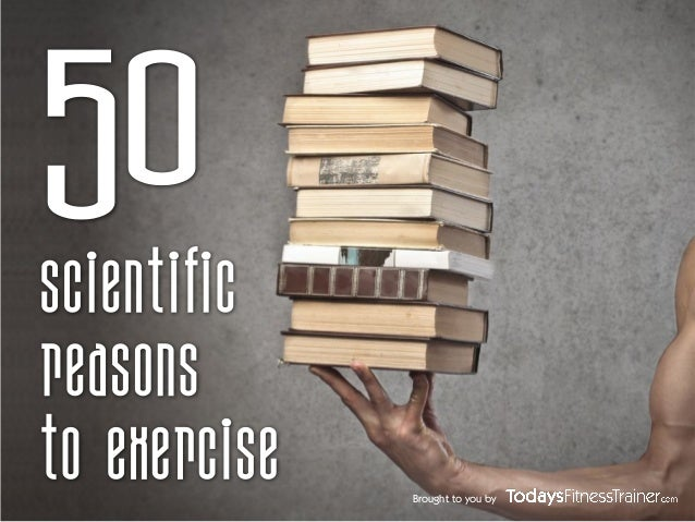 Brought to you by 50 Scientific Reasons to Exercise