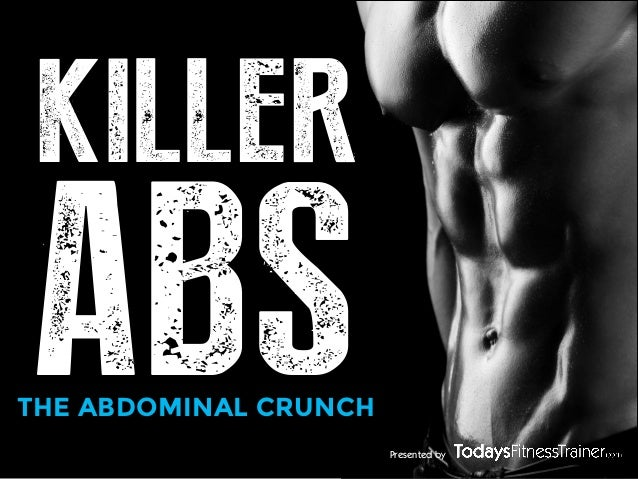 Presented by KILLER ABSTHE ABDOMINAL CRUNCH