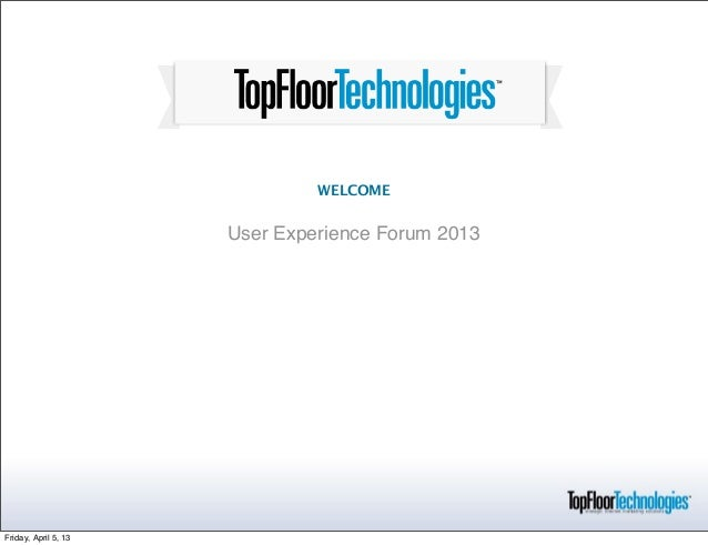Top Floor Technologies - User Experience Seminar 4-4-13