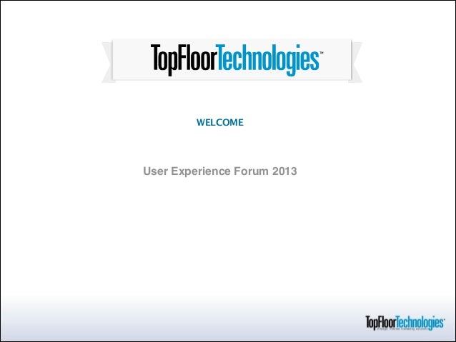 WELCOME CREATING A DESIGN & USER EXPERIENCE  THAT DRIVE CONVERSION  User Experience Forum 2013