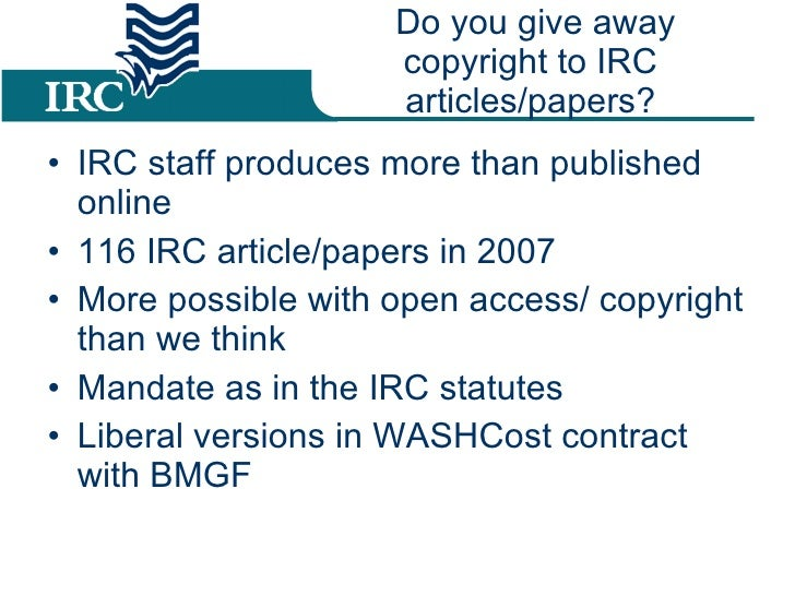 Do you give away copyright to IRC  articles/papers?  <ul><li>IRC staff produces more than published online </li></ul><ul><...