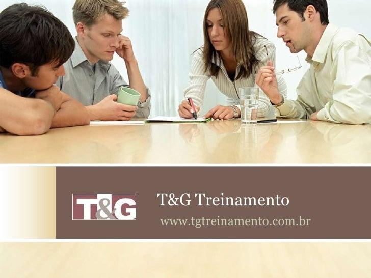 T&G Treinamento<br />www.tgtreinamento.com.br<br />
