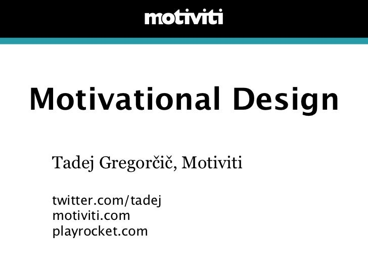 Motivational Design Tadej Gregorčič, Motiviti twitter.com/tadej motiviti.com playrocket.com