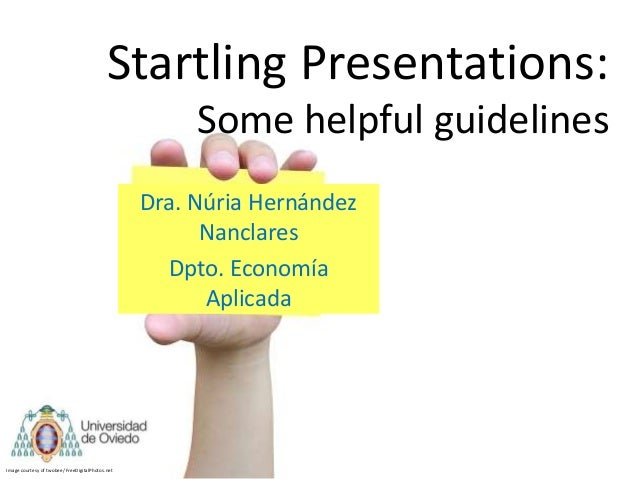 Startling Presentations:                                                       Some helpful guidelines                    ...
