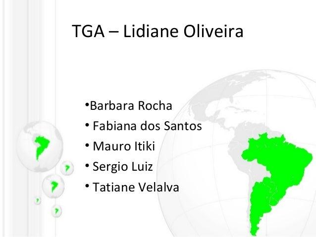 TGA – Lidiane Oliveira •Barbara Rocha • Fabiana dos Santos • Mauro Itiki • Sergio Luiz • Tatiane Velalva