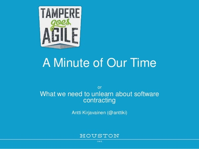 A Minute of Our Time or  What we need to unlearn about software contracting Antti Kirjavainen (@anttiki)