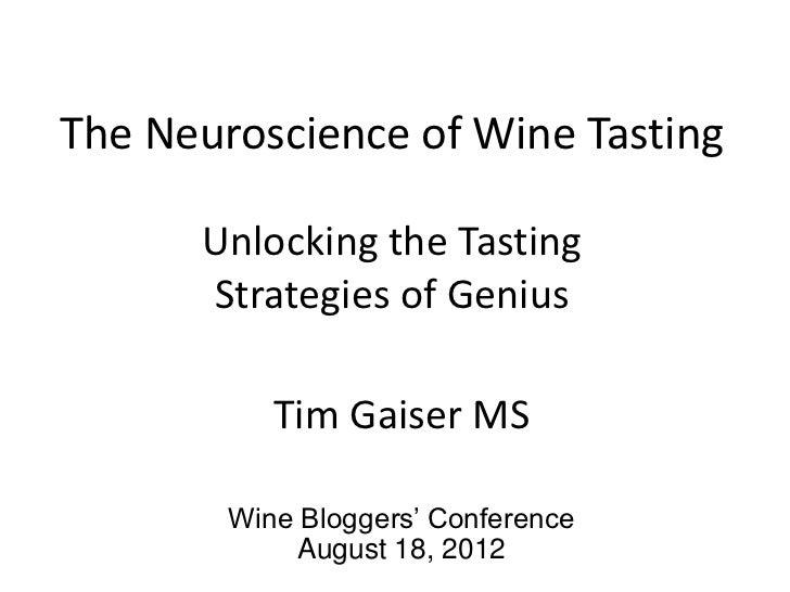 The Neuroscience of Wine Tasting      Unlocking the Tasting      Strategies of Genius           Tim Gaiser MS        Wine ...